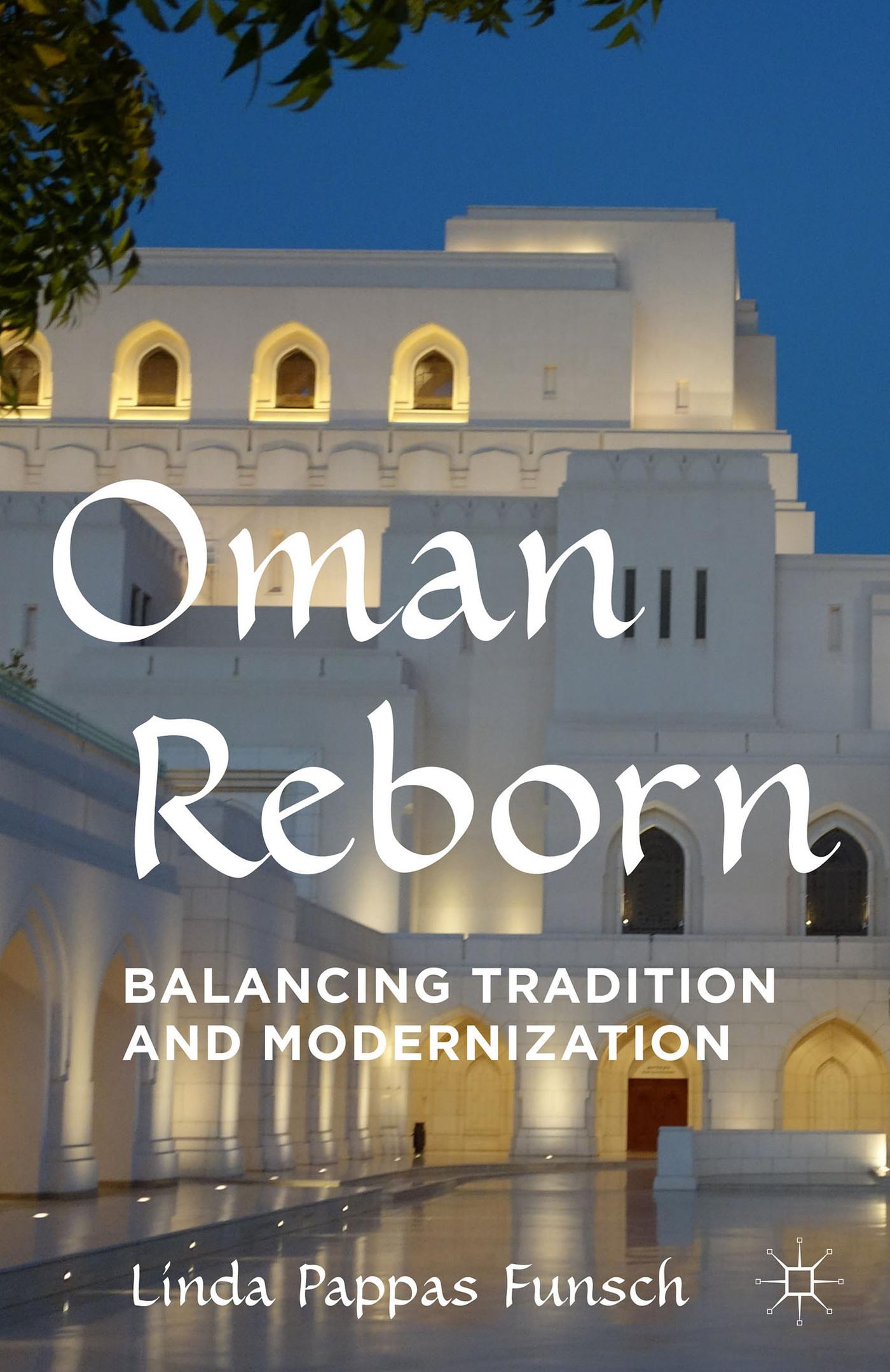 Oman Reborn: Balancing Tradition and Modernization  by  Linda Pappas Funsch