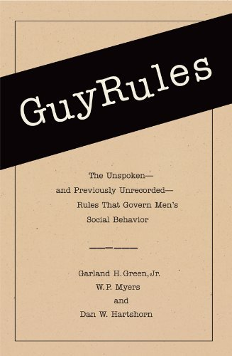 GuyRules: The Unspoken--and Previously Unrecorded--Rules That Govern Mens Social Behavior (Backlist eBook Program) Garland H. Green
