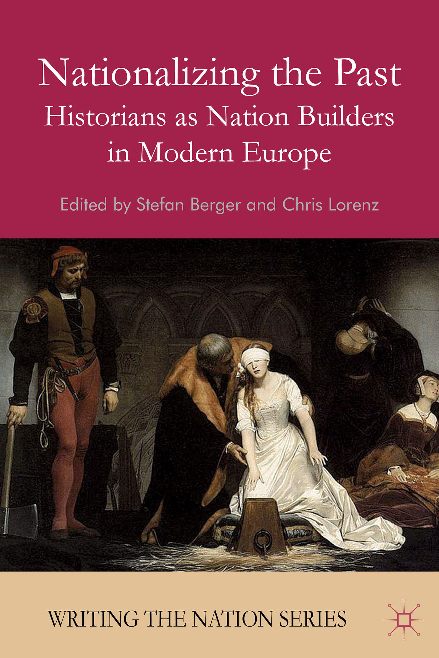 Nationalizing the Past: Historians as Nation Builders in Modern Europe Stefan Berger