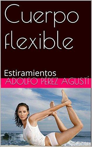 Cuerpo flexible: Estiramientos (Deportes nº 1)  by  Adolfo Pérez Agusti
