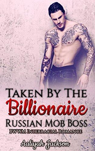 Taken By The Billionaire Russian Mob Boss: BWWM Interracial Romance  by  Aaliyah Jackson