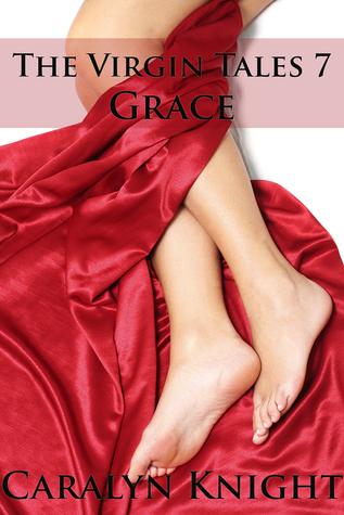 The Virgin Tales 7: Grace  by  Caralyn Knight