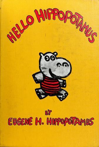Hello Hippopotamus  by  Eugene H. Hippopotamus