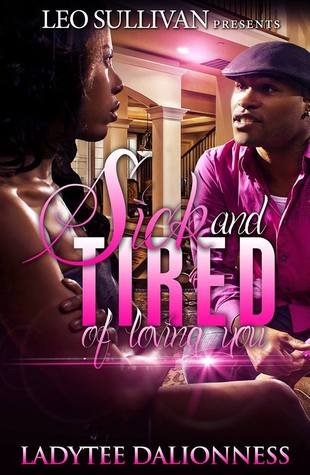 Sick and Tired of Loving You  by  LadyTee Dalionness