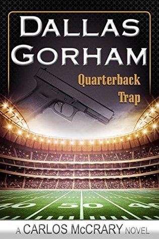 Quarterback Trap (A Carlos McCrary novel Book 3) Dallas Gorham