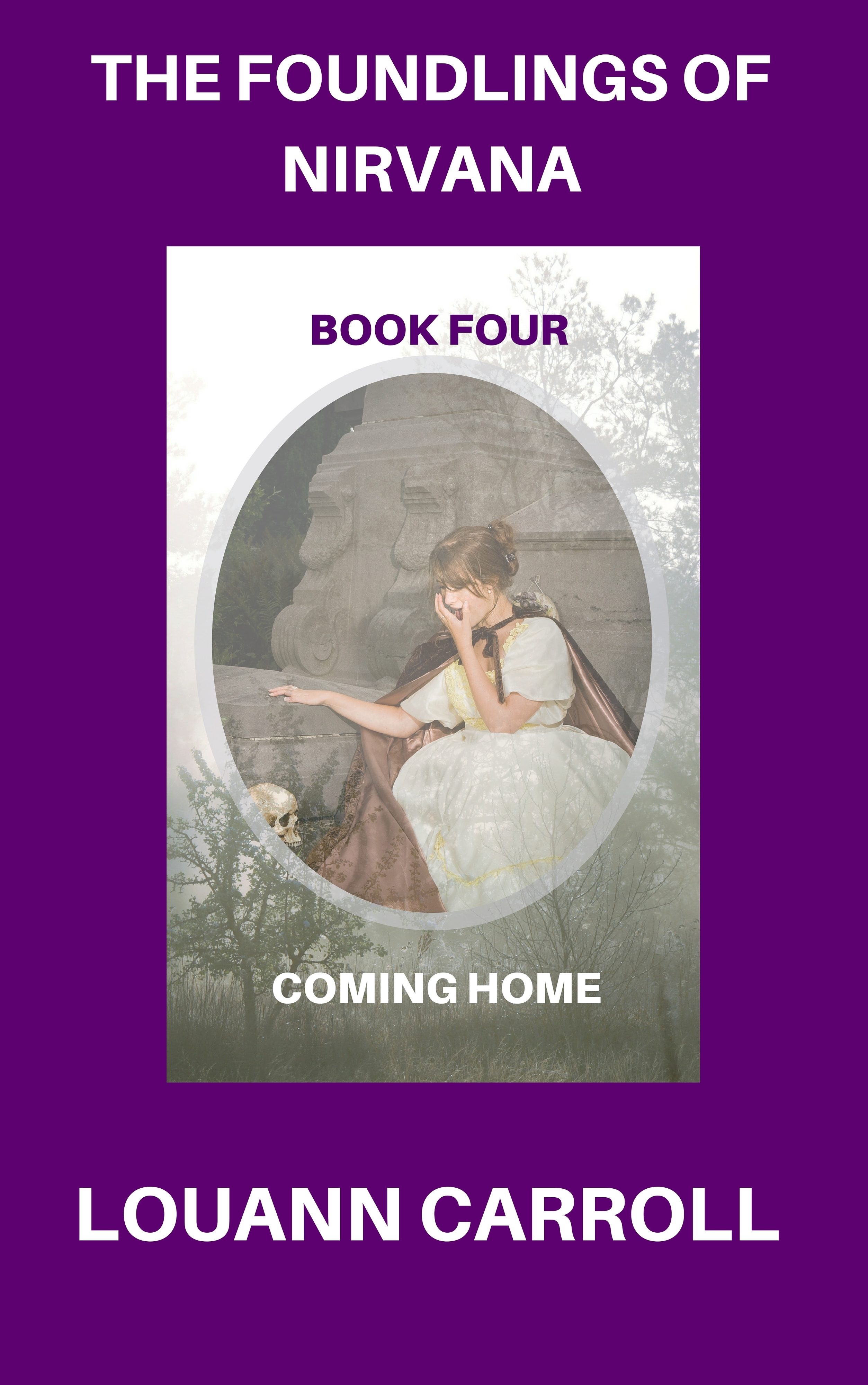The Foundlings of Nirvana, Book Four, Coming Home Louann Carroll