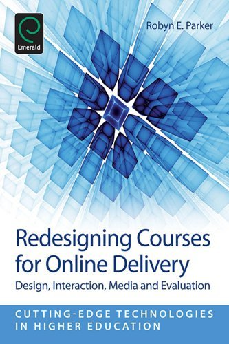 Redesigning Courses for Online Delivery: Design, Interaction, Media, and Evaluation: 8 (Cutting-edge Technologies in Higher Education)  by  Charles Wankel