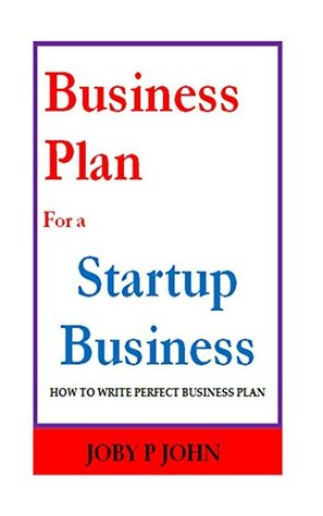 Business Plan For a Startup Business  by  Joby John