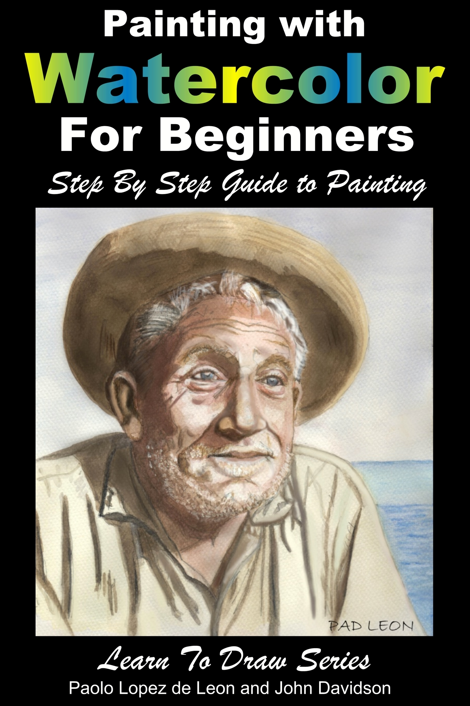 Painting with Watercolor For Beginners: Step By Step Guide to Painting Paolo Lopez de Leon