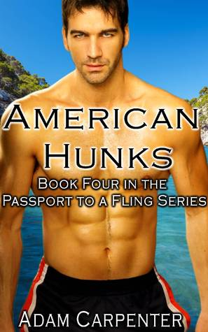 American Hunks: Book Four of The Passport to a Fling Series  by  Adam Carpenter