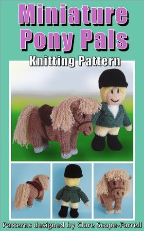 Miniature Pony Pals Knitting Pattern Clare Scope-Farrell