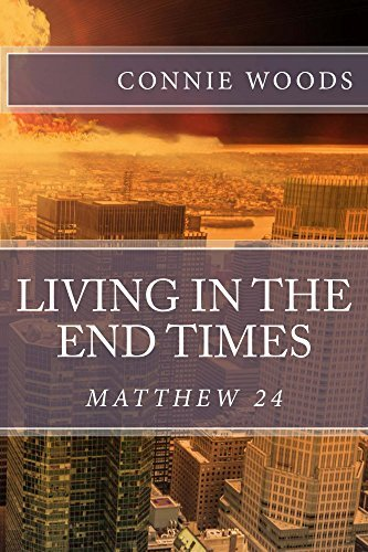 Living In The End Times: Matthew 24 Connie Woods