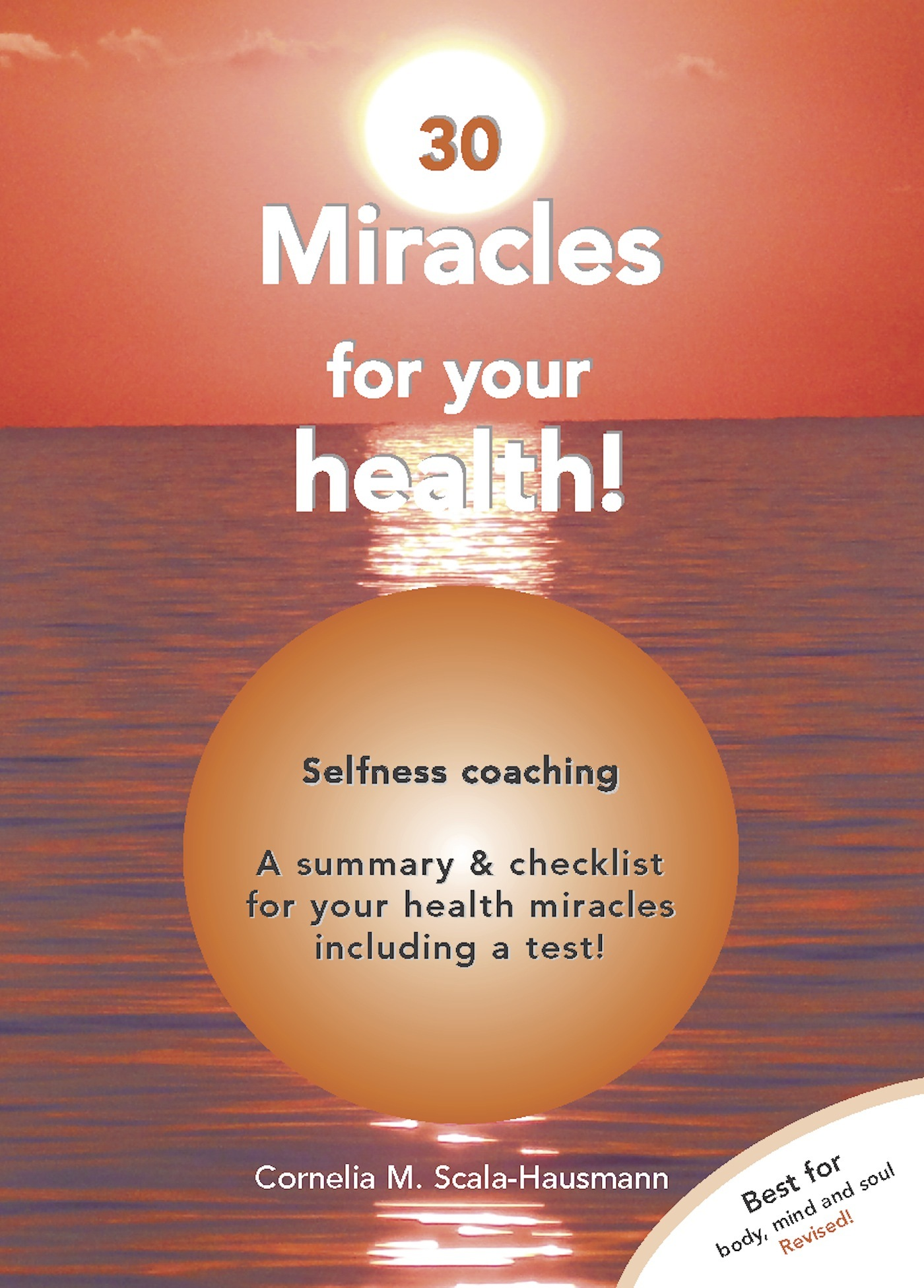 30 Miracles of Your Health: Become and Stay Healthy With Self-Competence  by  Cornelia Scala-Hausmann