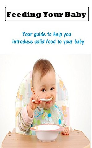 Baby Food : FEEDING YOUR BABY From Six Months to One Year _ Your guide to help you introduce solid food to your baby.: Help your baby be a healthy eater  by  Mark Anderson