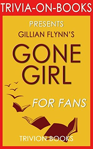 Gone Girl: A Novel  by  Gillian Flynn (Trivia-On-Book) by Trivion Books
