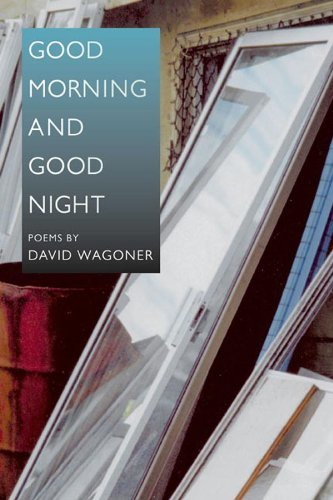 Good Morning and Good Night (Illinois Poetry Series)  by  David Wagoner