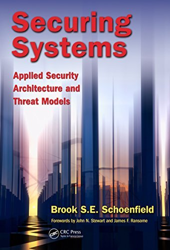 Securing Systems: Applied Security Architecture and Threat Models Brook S. E. Schoenfield