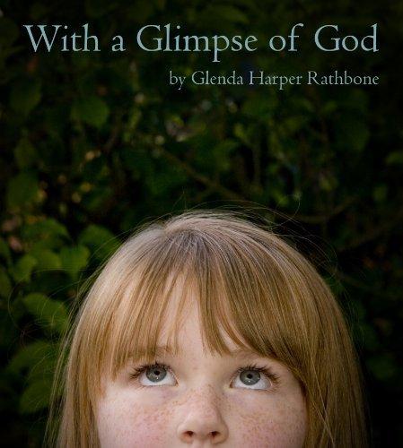 With a Glimpse of God  by  Glenda Harper Rathbone