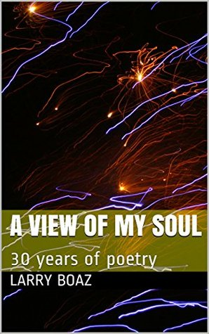 A View of My Soul: 30 years of poetry  by  Larry Boaz