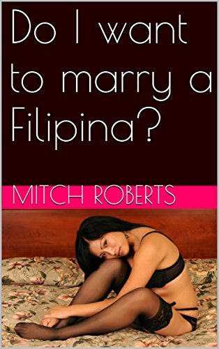 Do I want to marry a Filipina? Mitch Roberts