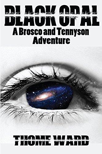Black Opal: A Brosco and Tennyson Adventure (The Adventures of Brosco and Tennyson Book 1) Thome Ward