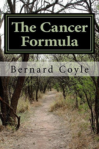 The Cancer Formula: My Wifes and My Journey with Cancer and My Observations About the Causes and Cures of Cancer  by  Bernard Coyle