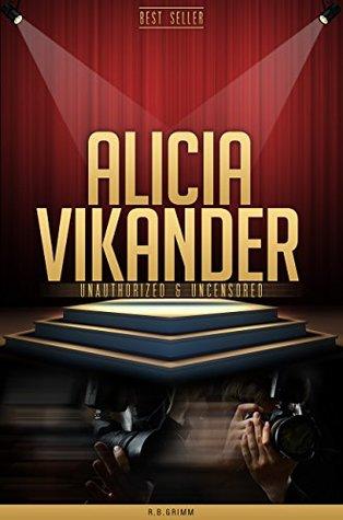 Alicia Vikander Unauthorized & Uncensored R.B. Grimm