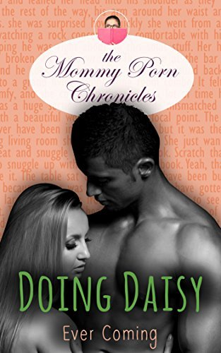 Doing Daisy (The Mommy Porn Chronicles Book 3)  by  Ever Coming