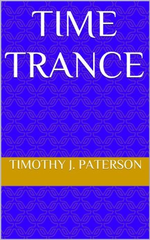 Time Trance Timothy J. Paterson