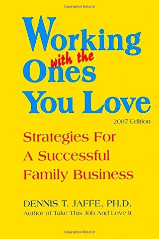 Working With The Ones You Love: Strategies for a Successful Family Business Dennis T. Jaffe