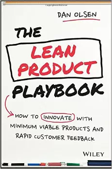 The Lean Product Playbook: How to Innovate with Minimum Viable Products and Rapid Customer Feedback Dan  Olsen