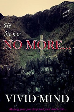 He Hit Her No More: An EXTREME horror short story  by  Vivid Mind
