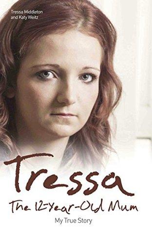 Tressa - The 12-Year-Old Mum: My True Story  by  Tressa Middleton