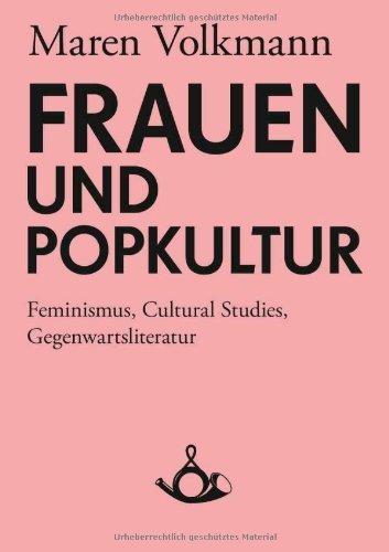 Frauen und Popkultur. Feminismus, Cultural Studies, Gegenwartsliteratur Maren Volkmann