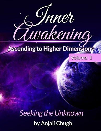 Inner Awakening ...Ascending to Higher Dimensions Vol. 1: Seeking The Unknown Anjali  Chugh