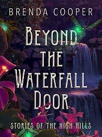 Beyond The Waterfall Door: Stories of the High Hills Brenda Cooper