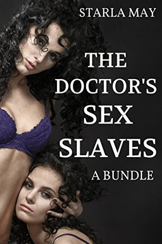 The Doctors Sex Slaves  by  Starla May