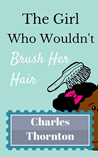 The Girl Who Wouldnt Brush Her Hair (Adventures Series) Charles Thornton