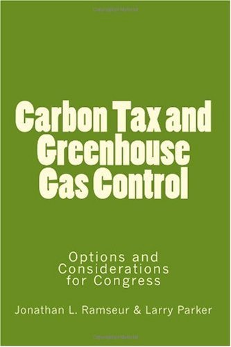Carbon Tax and Greenhouse Gas Control: Options and Considerations for Congress Jonathan L. Ramseur