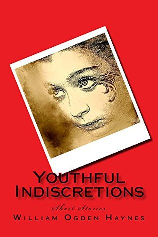 Youthful Indiscretions  by  William Haynes