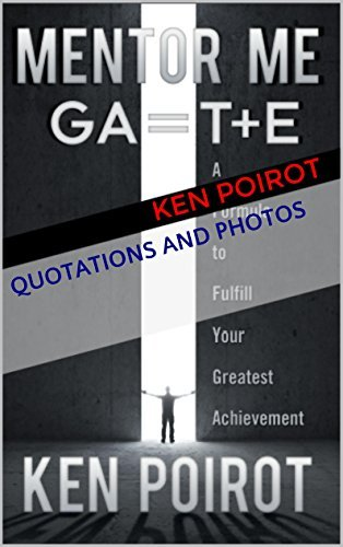 Quotations and Photos: Mentor Me: GA=T+E-A Formula to Fulfill Your Greatest Achievement (Quotes, Graphic Arts, Graphic Design, Photo Quotation Reference from the Popular Motivational Self Help Book)  by  Ken Poirot
