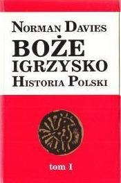 Boże Igrzysko Historia Polski Tom 1 Od początków do roku 1795  by  Norman Davies