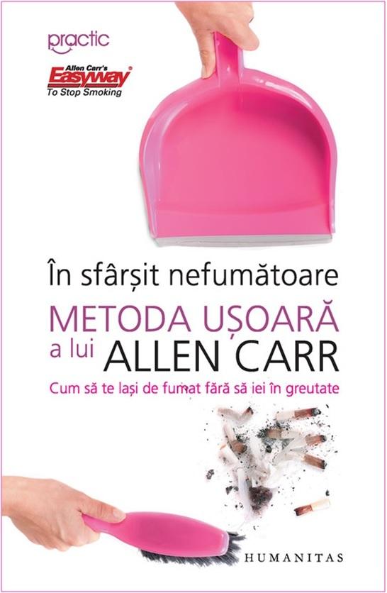 În sfârşit nefumătoare: metoda uşoară a lui Allen Carr  by  Allen Carr