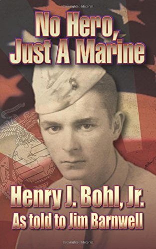 No Hero, Just a Marine  by  Henry J Bohl Jr.