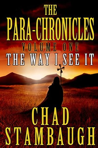 The Para-Chronicles: The Way I See It  by  Chad Stambaugh