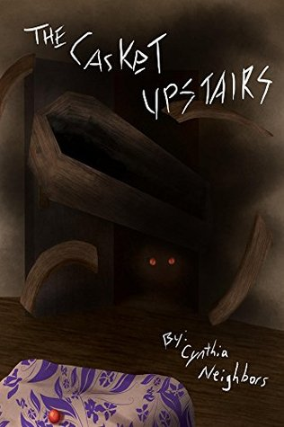 The Casket Upstairs  by  Cynthia Neighbors