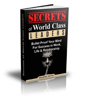 Secrets of World Class Leaders - Bullet Proof Your Mind For Success In Work, Life & Relationship Samantha Vernon