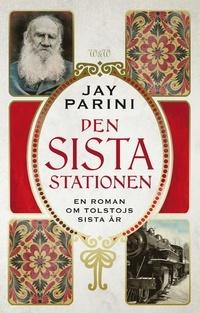 Den sista stationen : en roman om Lev Tolstoys sista år Jay Parini