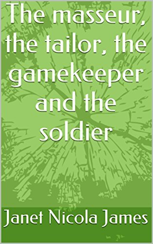 The masseur, the tailor, the gamekeeper and the soldier  by  Janet Nicola James