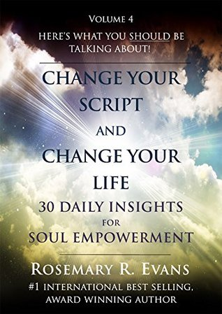 Change Your Script and Change Your Life Vol. 4: 30 Daily Insights for Soul Empowerment  by  Rosemary R Evans
